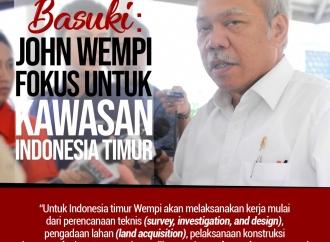 Basuki: John Wempi Fokus untuk Kawasan Indonesia Timur
