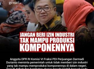 Jangan Beri Izin Industri Tak Mampu Produksi Komponennya