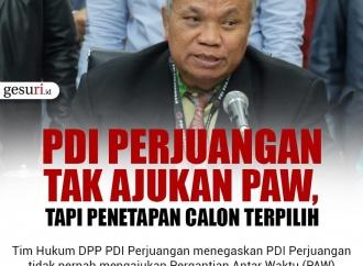 PDI Perjuangan Tak Ajukan PAW, Tapi Penetapan Calon Terpilih