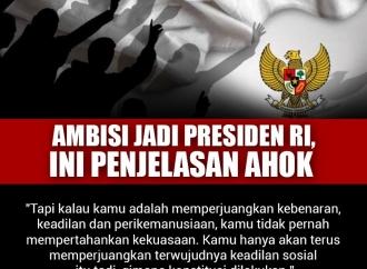 Ambisi Jadi Presiden Republik Indonesia, Ini Penjelasan Ahok
