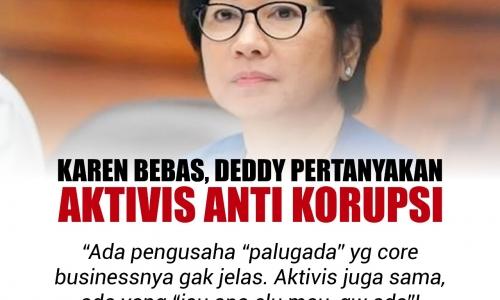 Karen Bebas, Deddy Pertanyakan Aktivis Anti Korupsi