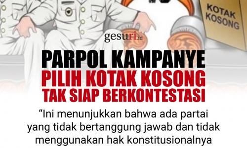 Parpol Kampanye Pilih Kotak Kosong Tak Siap Berkontestasi