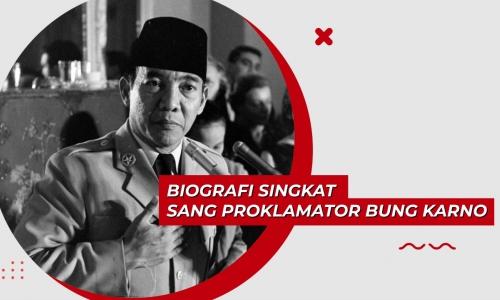 Biografi Singkat Sang Proklamator Bung Karno