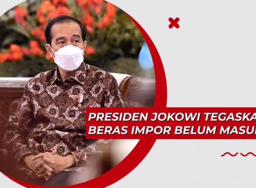 Presiden Jokowi Tegaskan Beras Impor Belum Masuk!