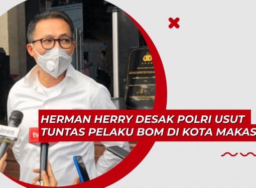Herman Herry Desak Polri Usut Tuntas Pelaku Bom di Makassar