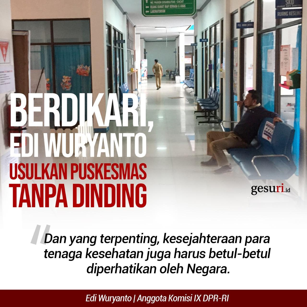 Berdikari, Edi Wuryanto Usulkan Puskesmas Tanpa Dinding