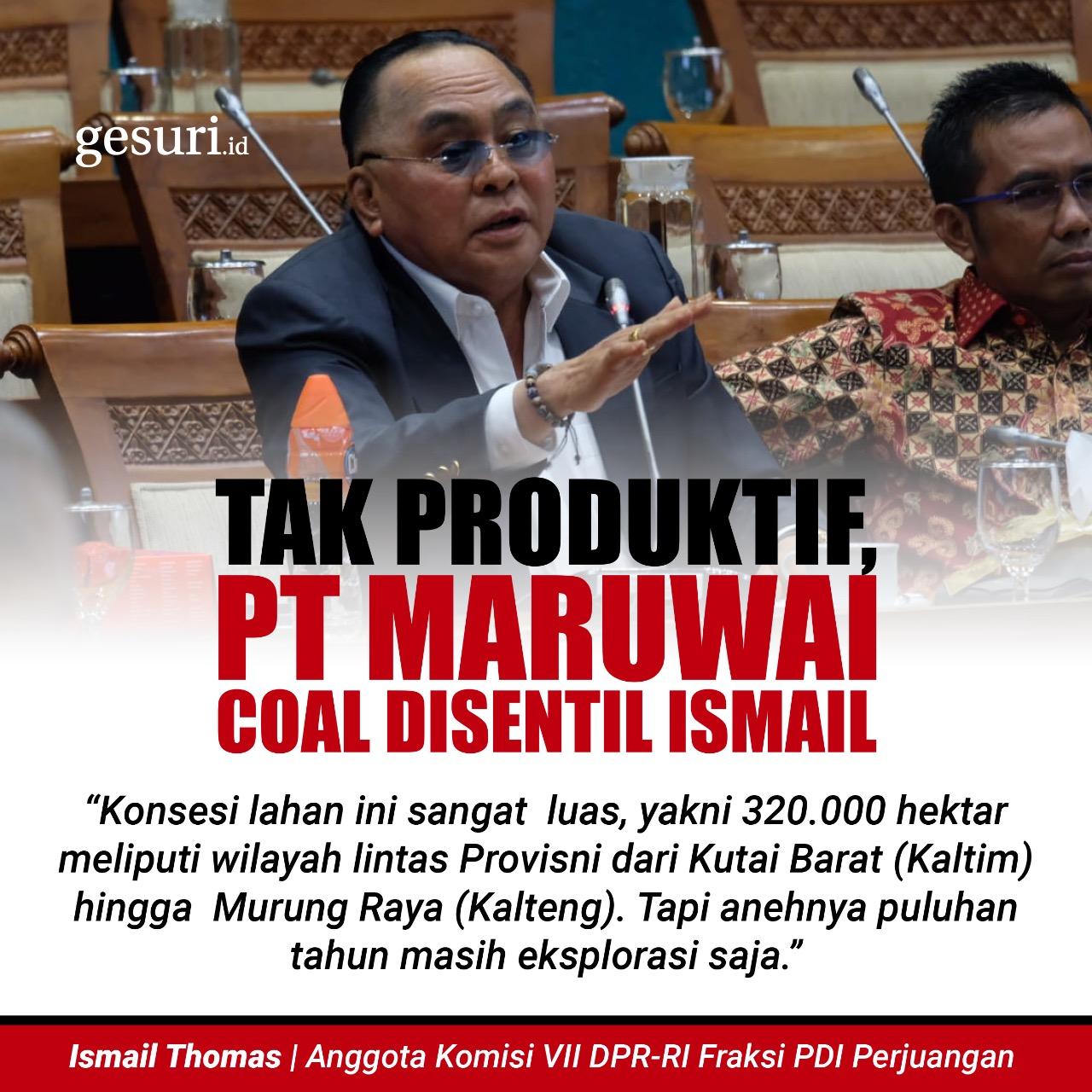 Tak Produktif, PT Maruwai Coal Disentil Ismail Thomas