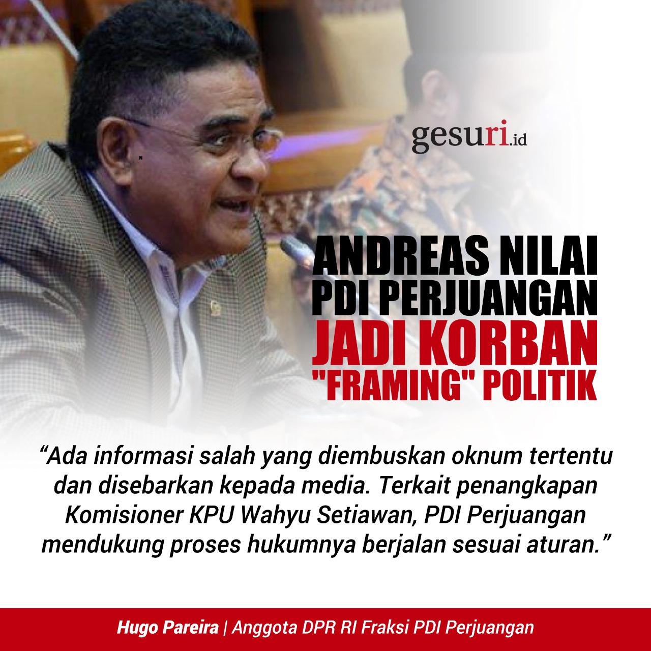 Andreas Nilai PDI Perjuangan Jadi Korban Framing Politik