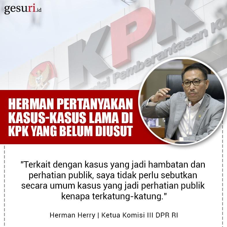 Herman Pertanyakan Kasus-Kasus Lama di KPK yang Belum Diusut